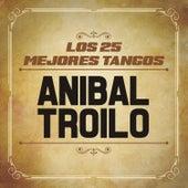 Los 25 Mejores Tangos by Anibal Troilo