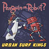 Penguin or Robot? by Urban Surf Kings