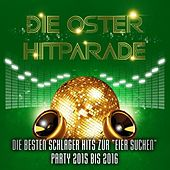 Die Oster Hitparade - Die besten Schlager Hits zur Eier suchen Party 2015 bis 2016 de Various Artists