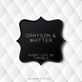Short Life of Trouble by Grayson & Whitter