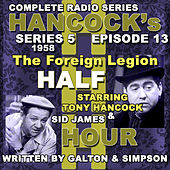Hancock's Half Hour Radio. Series 5, Episode 13: The Foreign Legion by Tony Hancock