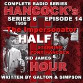 Hancock's Half Hour Radio. Series 6, Episode 14: The Impersonator by Tony Hancock