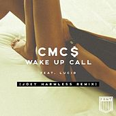 Wake up Call (Joey Harmless Remix) [feat. Lucid] von Cmc$