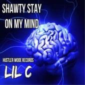 Shawty Stay On My Mind by LIL C