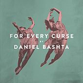 For Every Curse by Daniel Bashta
