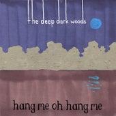 Hang Me, Oh Hang Me by The Deep Dark Woods