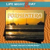 Formentera - Life Night & Day (Lounge, Chillout & Sound Beach) by Various Artists