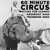 60 Minute Circus - Waltzes for Clowns, Absurdist Rags, And Trombone Odes by Richard Whitmarsh