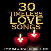 Never Knew Love Like This Before - 30 Timeless Love Songs by Various Artists
