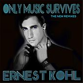 Only Music Survives: The New Remixes by Ernest Kohl