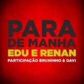 Para de Manha von Edu e Renan