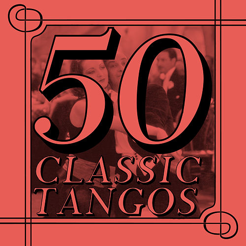 50 Classic Tangos by Various Artists