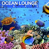 Ocean Lounge 2012 by Various Artists