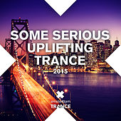 Some Serious Uplifting Trance 2015 - EP by Various Artists