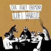 Our Secret Ceremony by Julie's Haircut