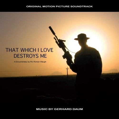 That Which I Love Destroys Me (Original Film Soundtrack) by Gerhard Daum