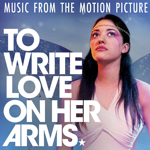 To Write Love On Her Arms (Music From The Motion Picture) by Various Artists