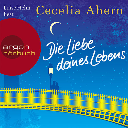 Die Liebe deines Lebens (Ungekürzte Lesung) von Cecelia Ahern