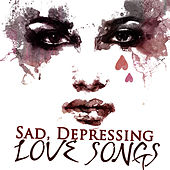 Sad, Depressing Love Songs by Various Artists