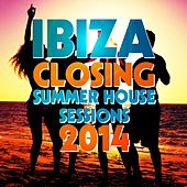 Ibiza Summer House Sessions, Closing 2014 (Beach Club Sunset, DJ Closing Party) by Various Artists