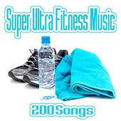 Super Ultra Fitness Music - 200 Songs by Various Artists