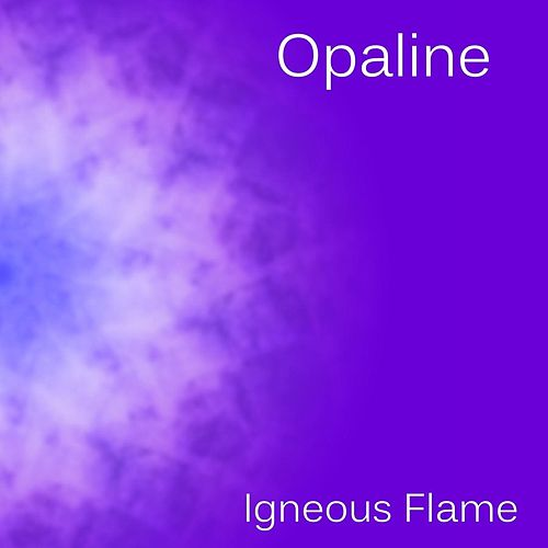 Opaline by Igneous Flame