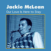 Our Love Is Here to Stay by Jackie McLean