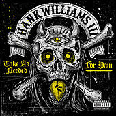 Take As Needed For Pain von Hank Williams III