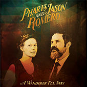 A Wanderer I'll Stay by Pharis