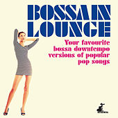 Bossa in Lounge (Your Favourite Bossa Downtempo Versions of Popular Pop Songs) de Various Artists
