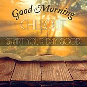 Good Morning Chillout - Start Your Day Good de Various Artists