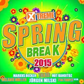 Xtreme Spring Break 2015 von Various Artists
