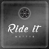 Ride It by Matty B