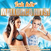 Ich hör Mallorca Hits! – Die beste XXL Discofox Schlager Party für die Mallorca Opening bis Closing Feier 2015 (Darauf feiert man auch noch beim Apres Ski Karneval und Oktoberfest 2016) de Various Artists