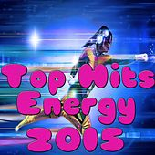 Top Hits Energy 2015 by Various Artists