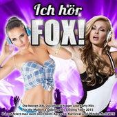 Ich hör Fox! – Die beste XXL Discofox Schlager und Party Hits für die Mallorca Opening bis Closing Feier 2015 (Darauf feiert man auch noch beim Apres Ski Karneval und Oktoberfest 2016) von Various Artists