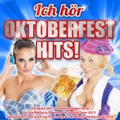 Ich hör Oktoberfest Hits! – Die beste XXL Discofox Schlager Party für die Mallorca Opening bis Closing Feier 2015 (Darauf feiert man auch noch beim Apres Ski Wiesn und Karneval 2016) von Various Artists