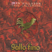 El Gallo Fino de Iván Villazón & Saúl Lallemand
