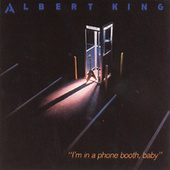 I'm In A Phone Booth, Baby by Albert King