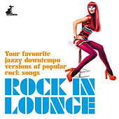 Rock in Lounge (Your Favourite Jazzy Downtempo Versions of Popular Rock Songs) de Various Artists