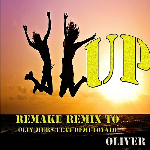 Up (Remake Remix to Olly Murs, Demi Lovato) de Oliver