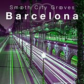 Smooth City Grooves Barcelona by Various Artists