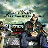 I Don't Wanna Be A Star by Jose Kash