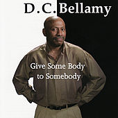Give Some Body to Somebody by D.C. Bellamy