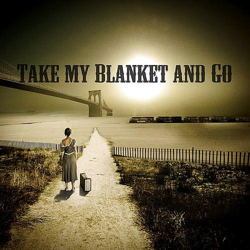 Take My Blanket and Go by Joe Purdy