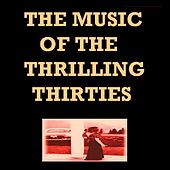 The Music Of The Thrilling Thirties by Various Artists