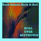 Rock Salutes Rock & Roll - Roll Over Beethoven de Various Artists