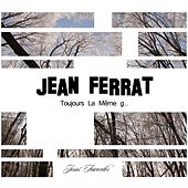 Toujours La Même g... de Jean Ferrat