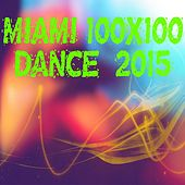 Miami 100x100 Dance 2015 (50 Top Hits for Your Party House EDM) by Various Artists