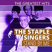 The Greatest Hits: The Staple Singers - Stand by Me by The Staple Singers